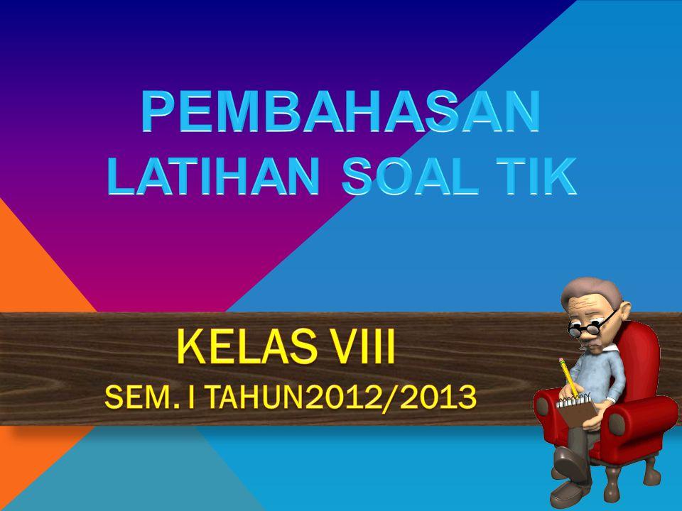 PEMBAHASAN LATIHAN SOAL TIK KELAS VIII SEM. I TAHUN2012/2013