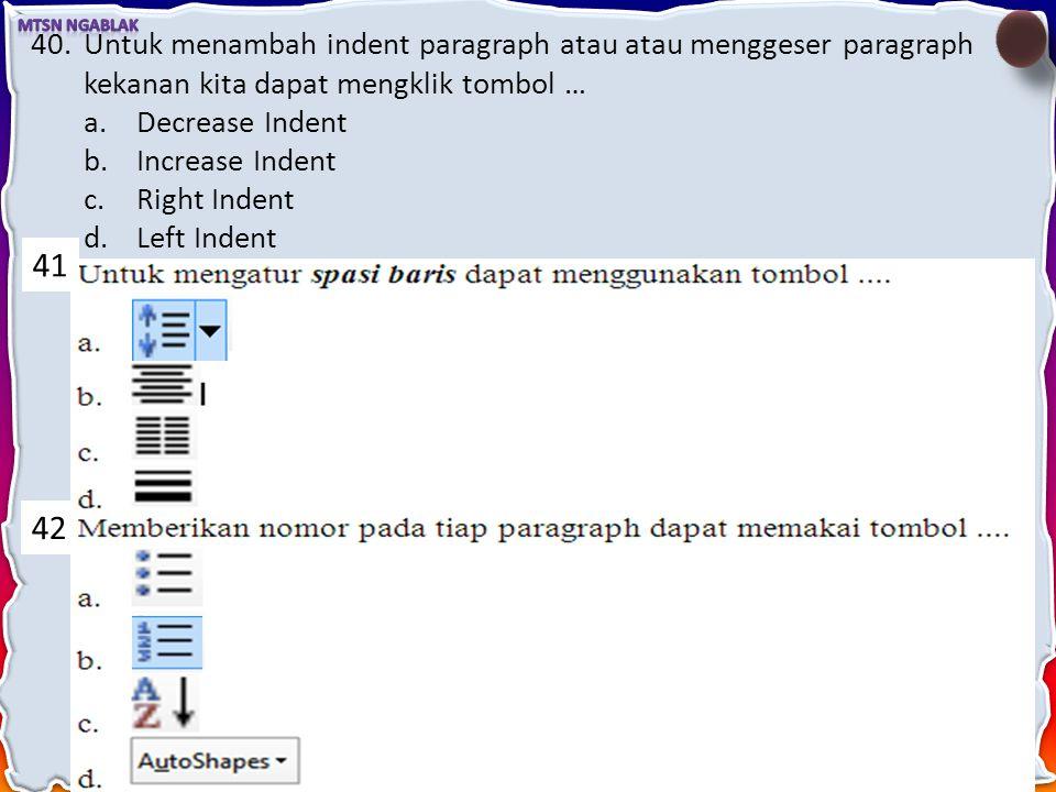 Untuk menambah indent paragraph atau atau menggeser paragraph kekanan kita dapat mengklik tombol …