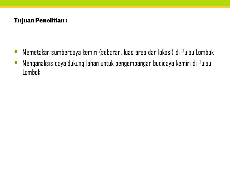 Tujuan Penelitian : Memetakan sumberdaya kemiri (sebaran, luas area dan lokasi) di Pulau Lombok.