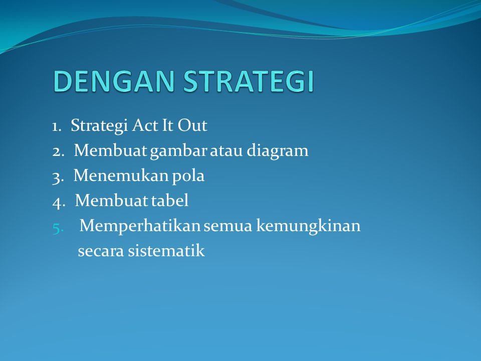 DENGAN STRATEGI 1. Strategi Act It Out 2. Membuat gambar atau diagram