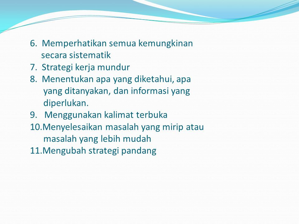 6. Memperhatikan semua kemungkinan secara sistematik 7