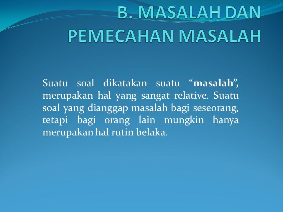 B. MASALAH DAN PEMECAHAN MASALAH