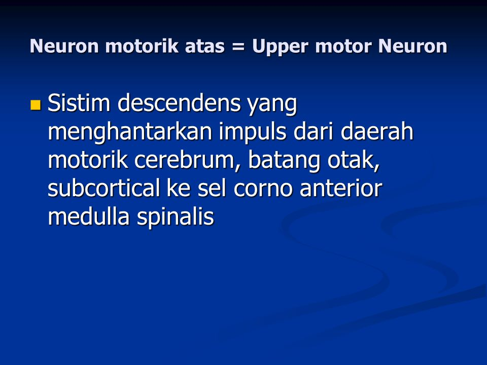 Neuron motorik atas = Upper motor Neuron