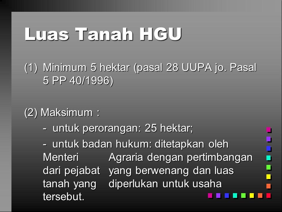 Luas Tanah HGU Minimum 5 hektar (pasal 28 UUPA jo. Pasal 5 PP 40/1996)