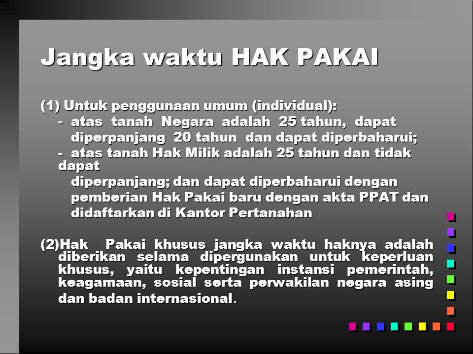 Jangka waktu HAK PAKAI (1) Untuk penggunaan umum (individual):