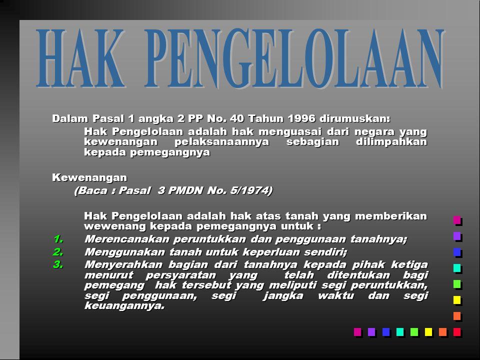 HAK PENGELOLAAN Dalam Pasal 1 angka 2 PP No. 40 Tahun 1996 dirumuskan: