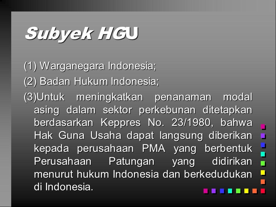 Subyek HGU (1) Warganegara Indonesia; (2) Badan Hukum Indonesia;