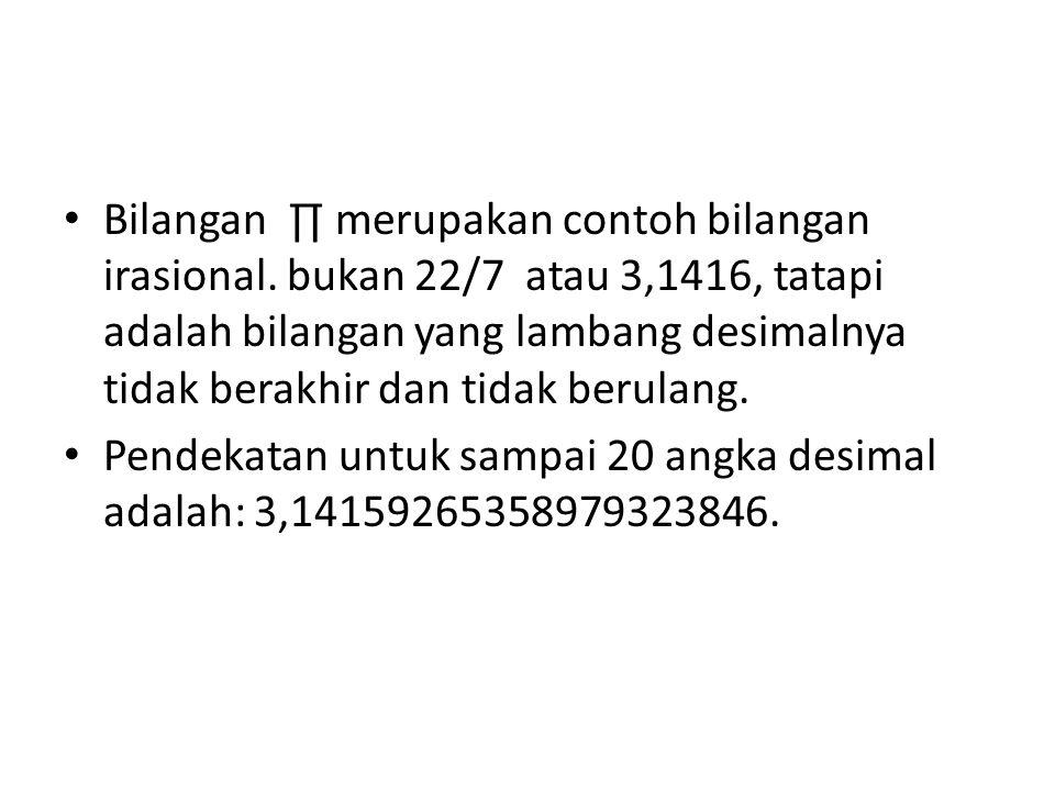 Bilangan ∏ merupakan contoh bilangan irasional