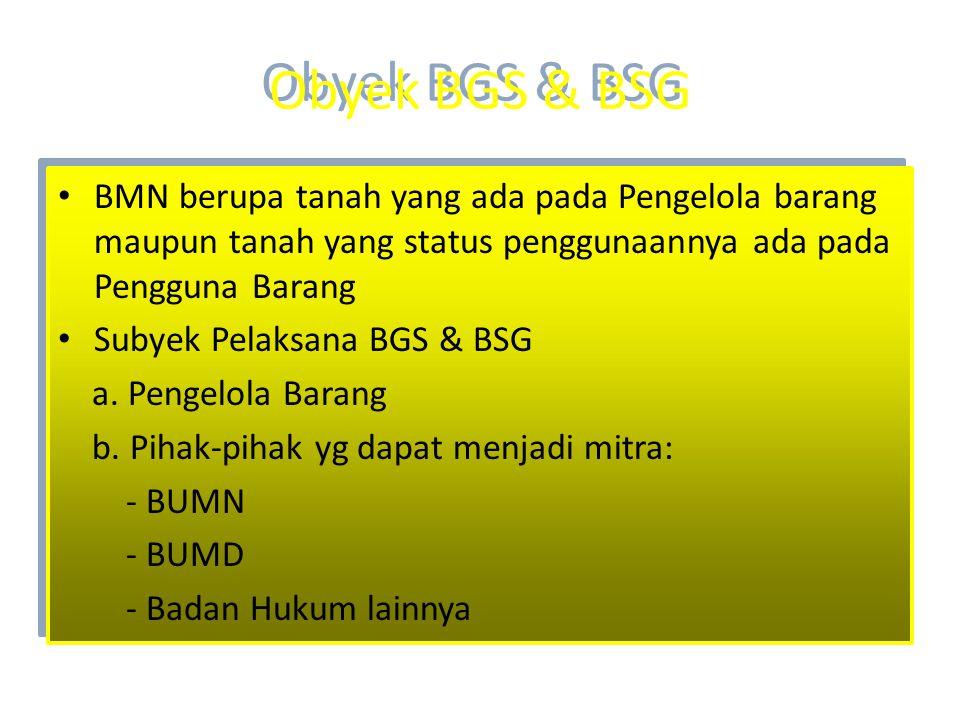 Obyek BGS & BSG BMN berupa tanah yang ada pada Pengelola barang maupun tanah yang status penggunaannya ada pada Pengguna Barang.