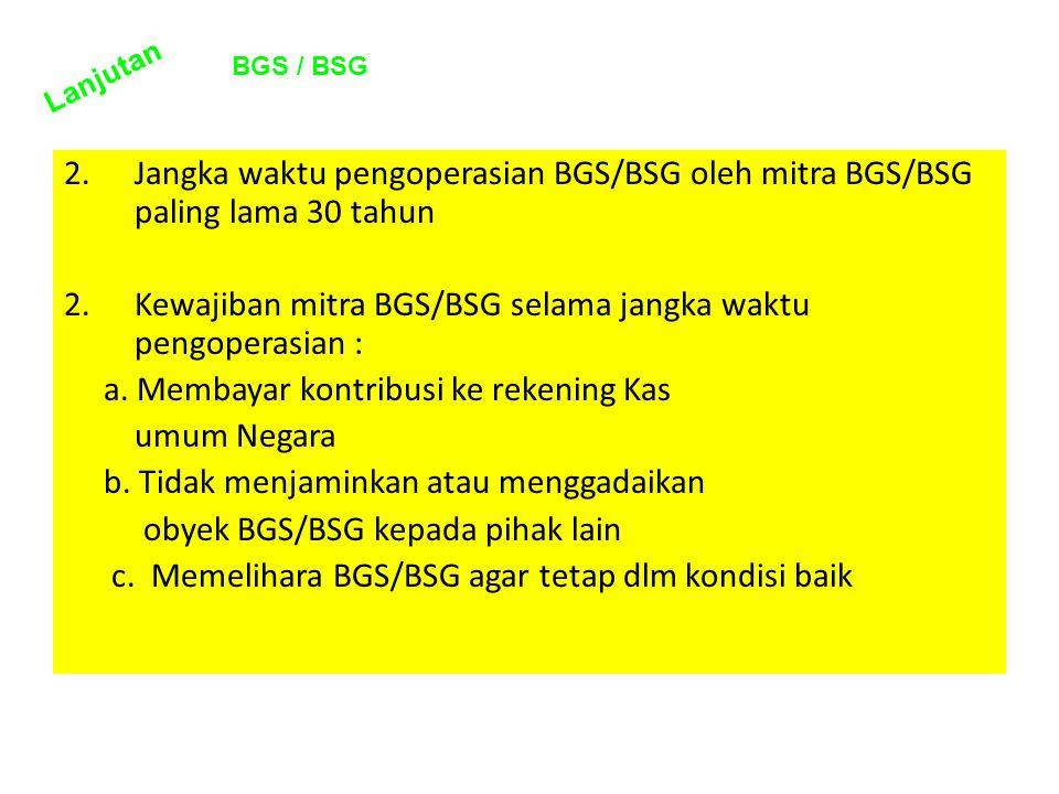 Kewajiban mitra BGS/BSG selama jangka waktu pengoperasian :