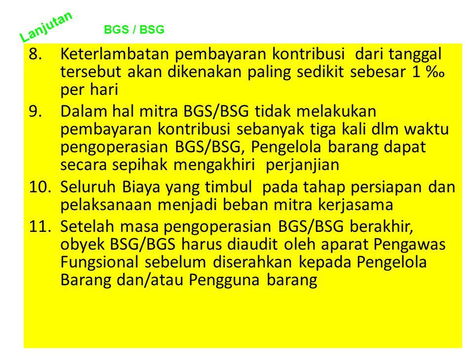 Lanjutan BGS / BSG. Keterlambatan pembayaran kontribusi dari tanggal tersebut akan dikenakan paling sedikit sebesar 1 %o per hari.