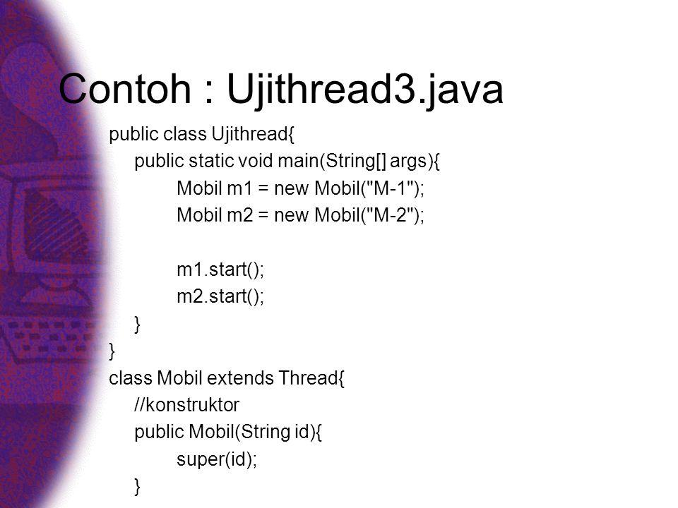 Contoh : Ujithread3.java