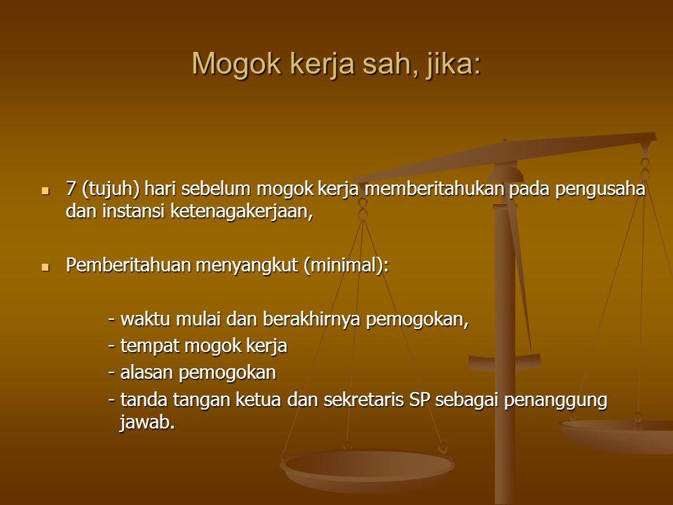 Mogok kerja sah, jika: 7 (tujuh) hari sebelum mogok kerja memberitahukan pada pengusaha dan instansi ketenagakerjaan,