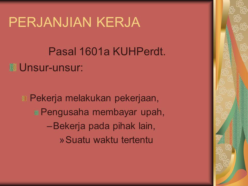 PERJANJIAN KERJA Pasal 1601a KUHPerdt. Unsur-unsur: