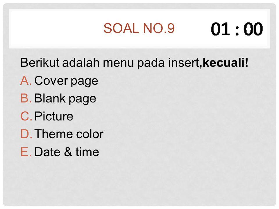 Soal no.9 Berikut adalah menu pada insert,kecuali! Cover page