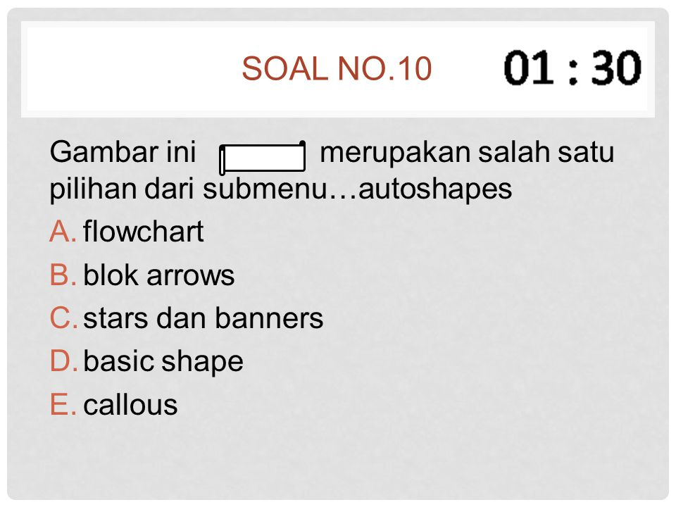 Soal no.10 Gambar ini merupakan salah satu pilihan dari submenu…autoshapes. flowchart. blok arrows.