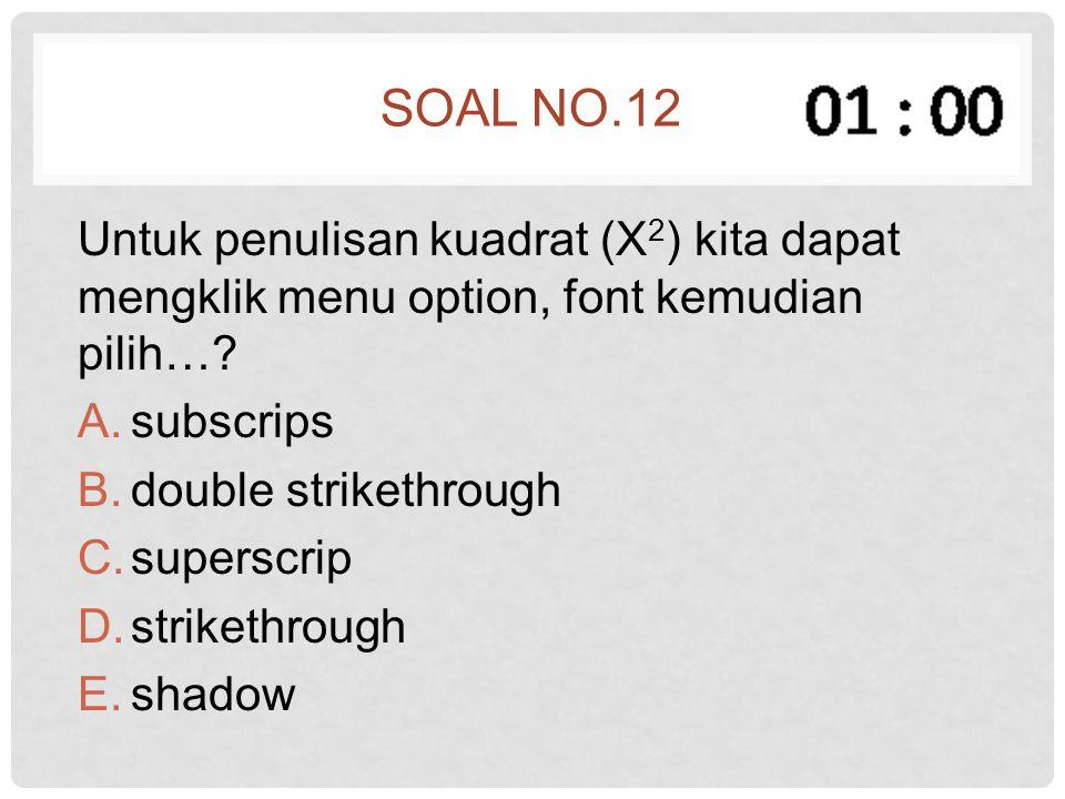 Soal no.12 Untuk penulisan kuadrat (X2) kita dapat mengklik menu option, font kemudian pilih… subscrips.