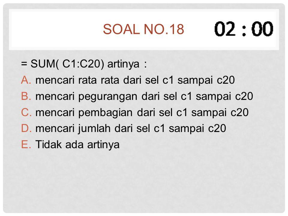 Soal no.18 = SUM( C1:C20) artinya :