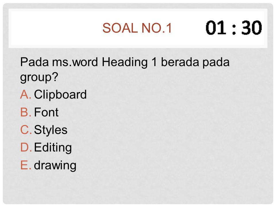 Soal no.1 Pada ms.word Heading 1 berada pada group Clipboard Font