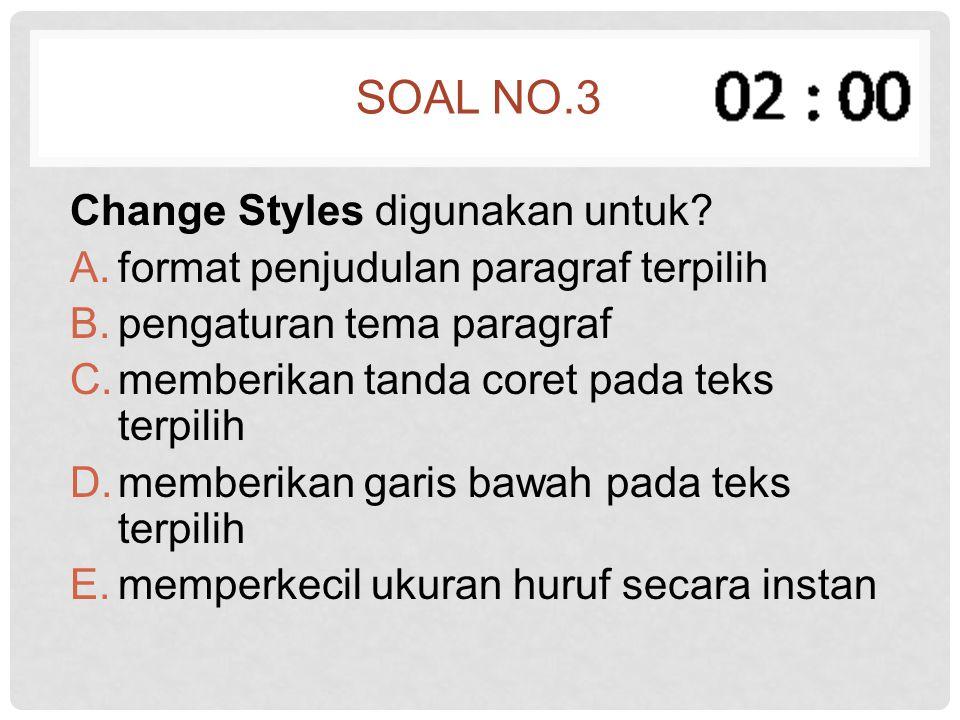Soal no.3 Change Styles digunakan untuk