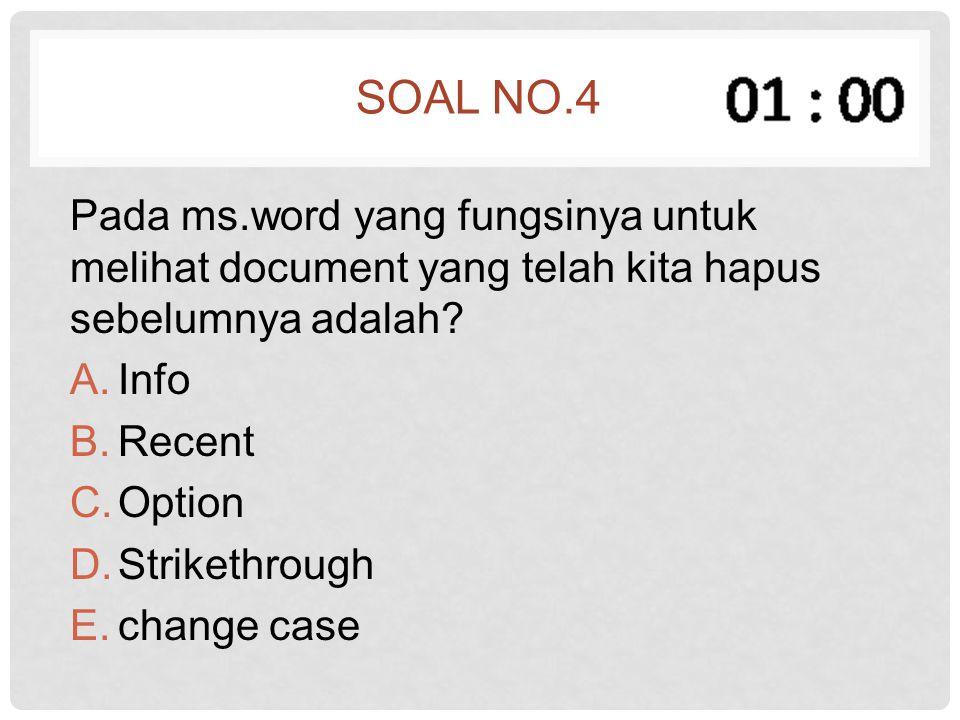 Soal no.4 Pada ms.word yang fungsinya untuk melihat document yang telah kita hapus sebelumnya adalah