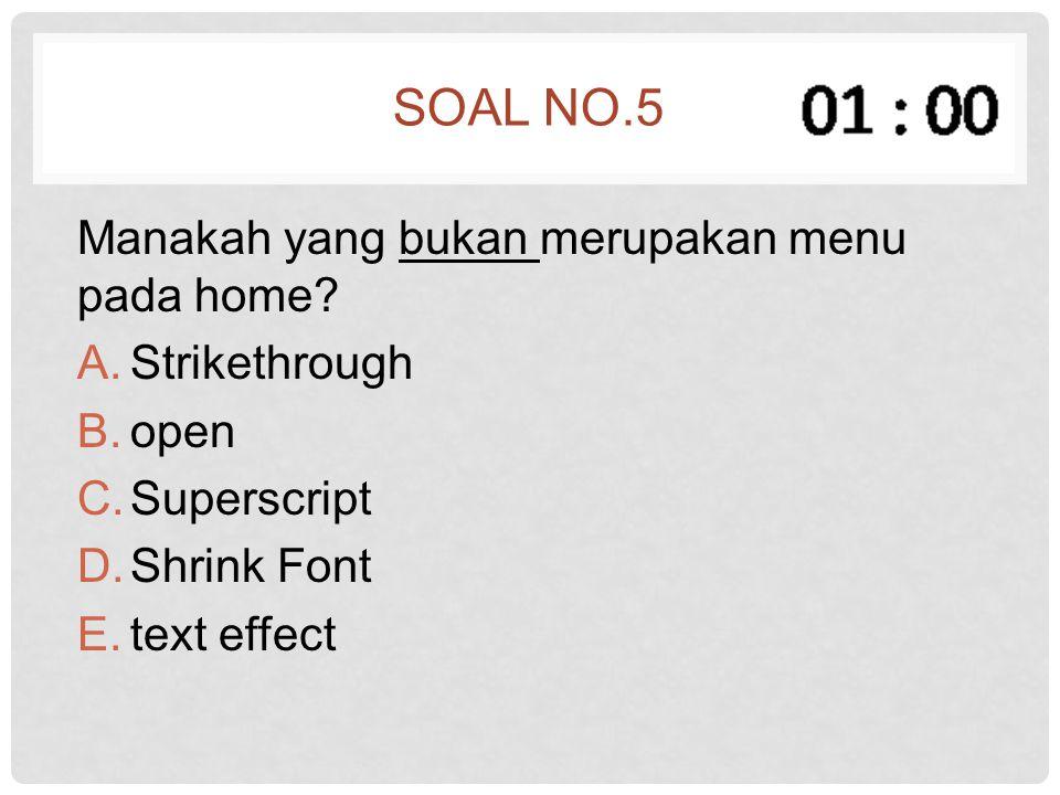 Soal no.5 Manakah yang bukan merupakan menu pada home Strikethrough