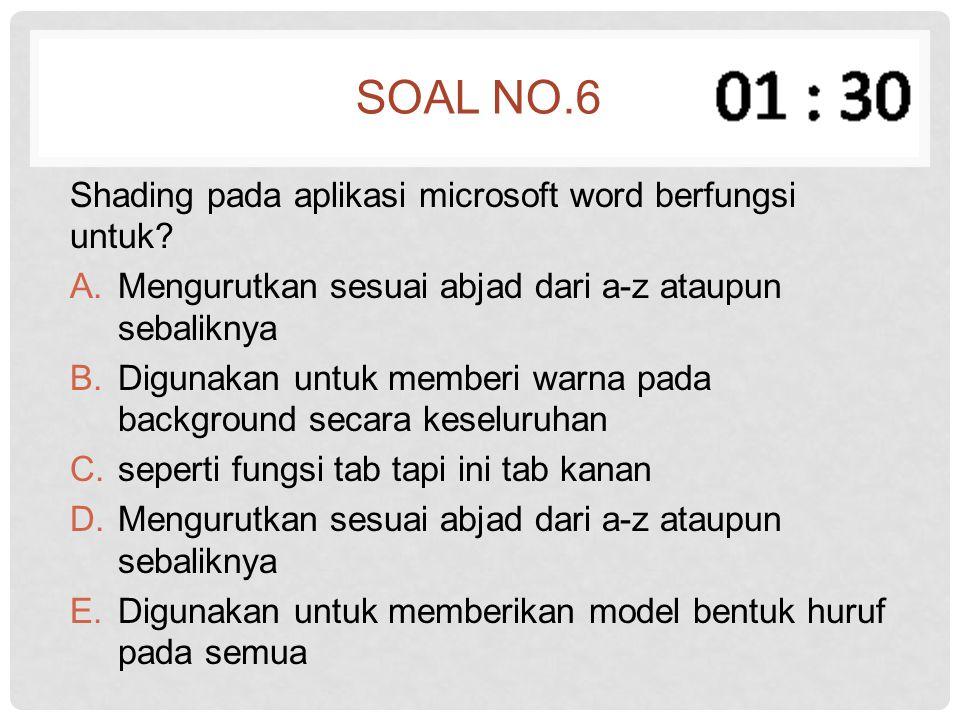 Soal no.6 Shading pada aplikasi microsoft word berfungsi untuk