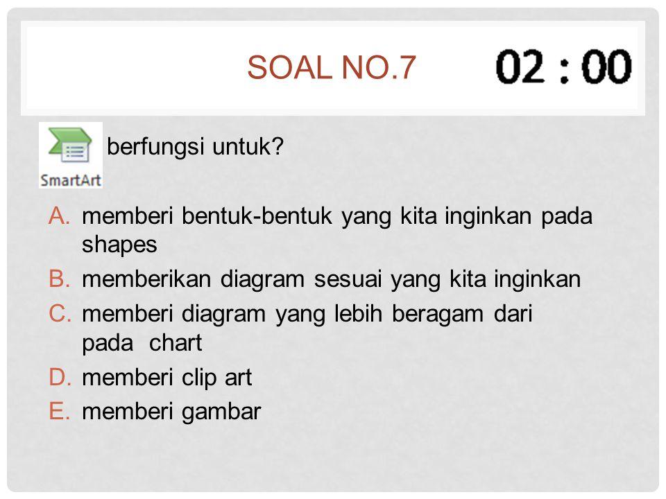 Soal no.7 berfungsi untuk
