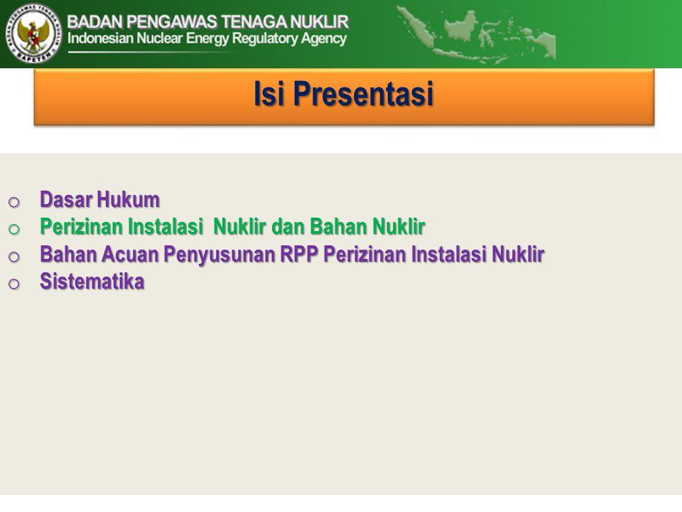 Isi Presentasi Dasar Hukum Perizinan Instalasi Nuklir dan Bahan Nuklir