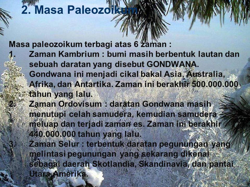2. Masa Paleozoikum Masa paleozoikum terbagi atas 6 zaman :