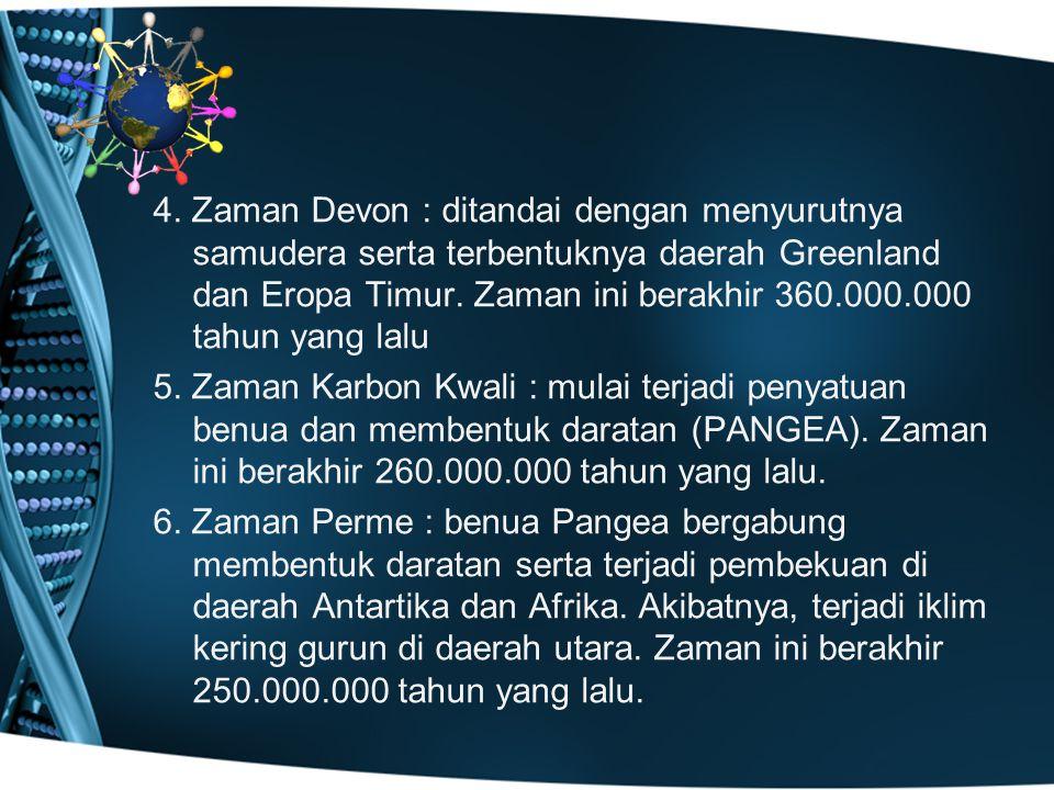 4. Zaman Devon : ditandai dengan menyurutnya samudera serta terbentuknya daerah Greenland dan Eropa Timur. Zaman ini berakhir 360.000.000 tahun yang lalu