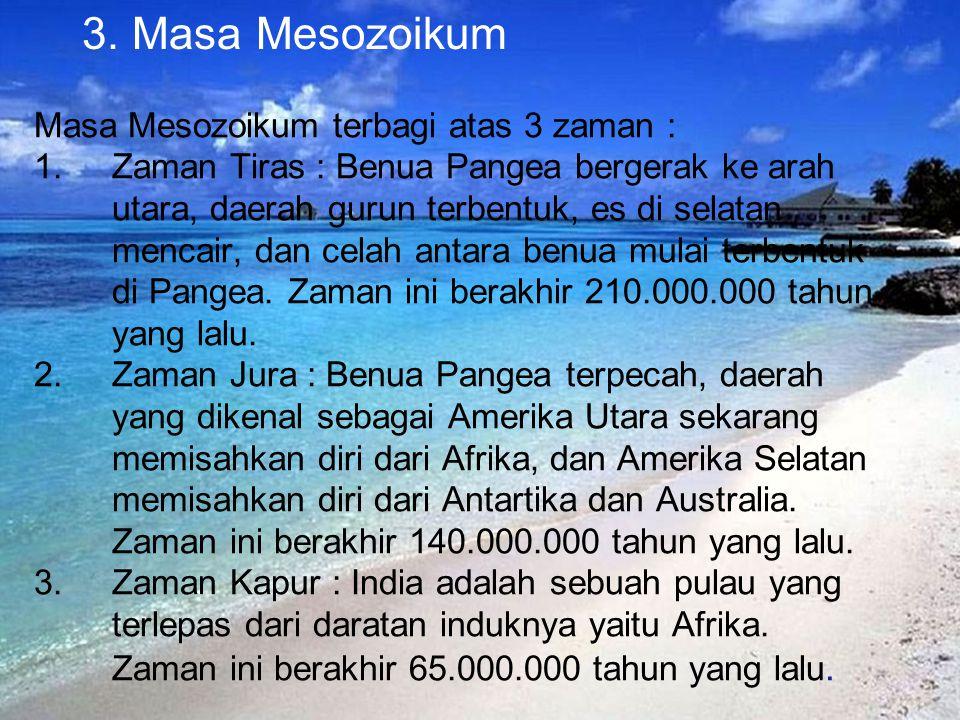 3. Masa Mesozoikum Masa Mesozoikum terbagi atas 3 zaman :
