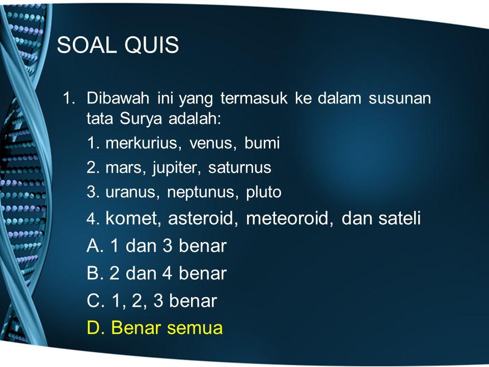 SOAL QUIS A. 1 dan 3 benar B. 2 dan 4 benar C. 1, 2, 3 benar