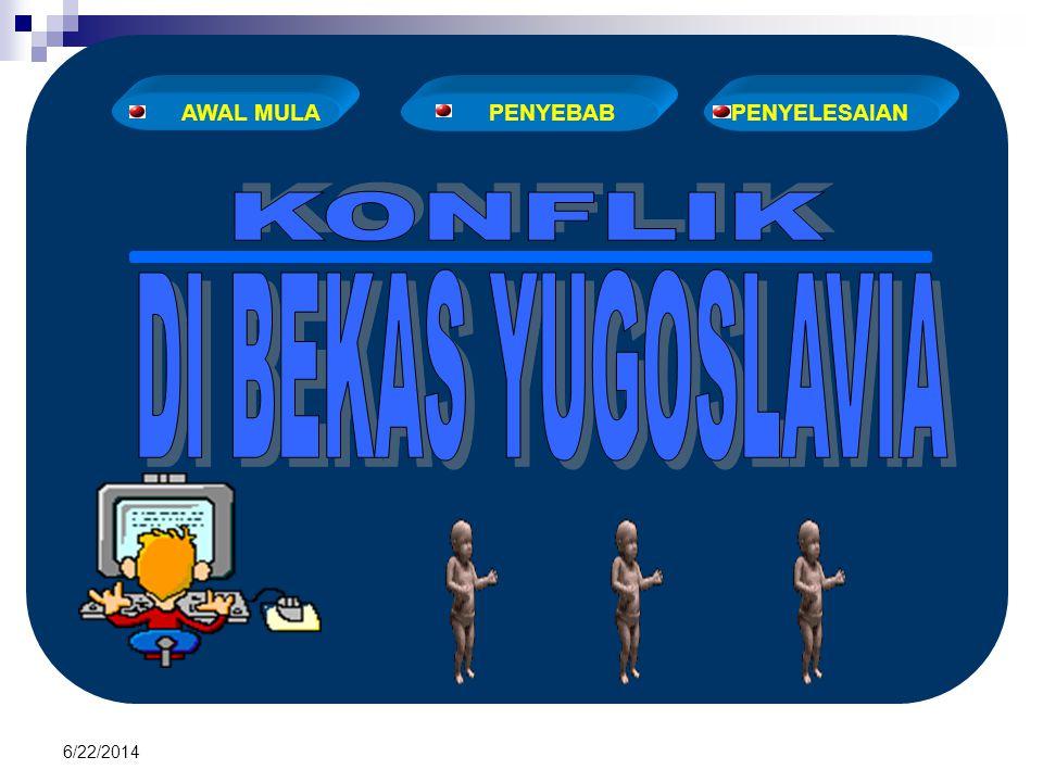 AWAL MULA PENYEBAB PENYELESAIAN KONFLIK DI BEKAS YUGOSLAVIA 4/3/2017