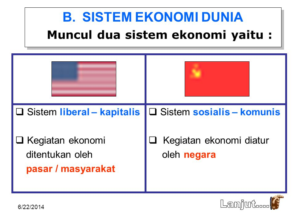 Lanjut.... SISTEM EKONOMI DUNIA Muncul dua sistem ekonomi yaitu :