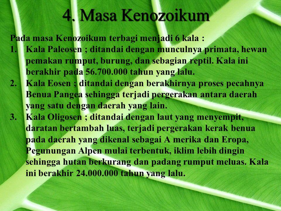 4. Masa Kenozoikum Pada masa Kenozoikum terbagi menjadi 6 kala :