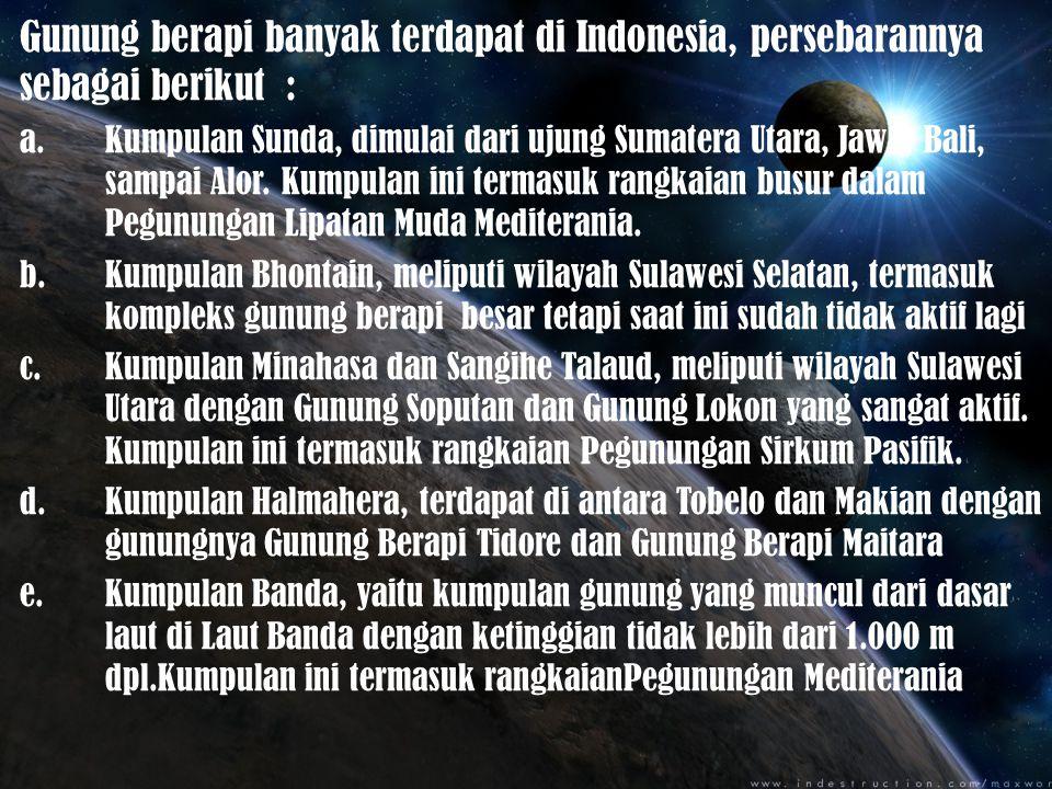 Gunung berapi banyak terdapat di Indonesia, persebarannya sebagai berikut :