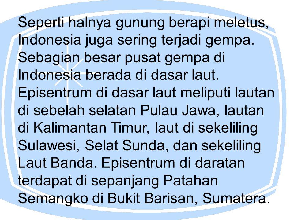 Seperti halnya gunung berapi meletus, Indonesia juga sering terjadi gempa.