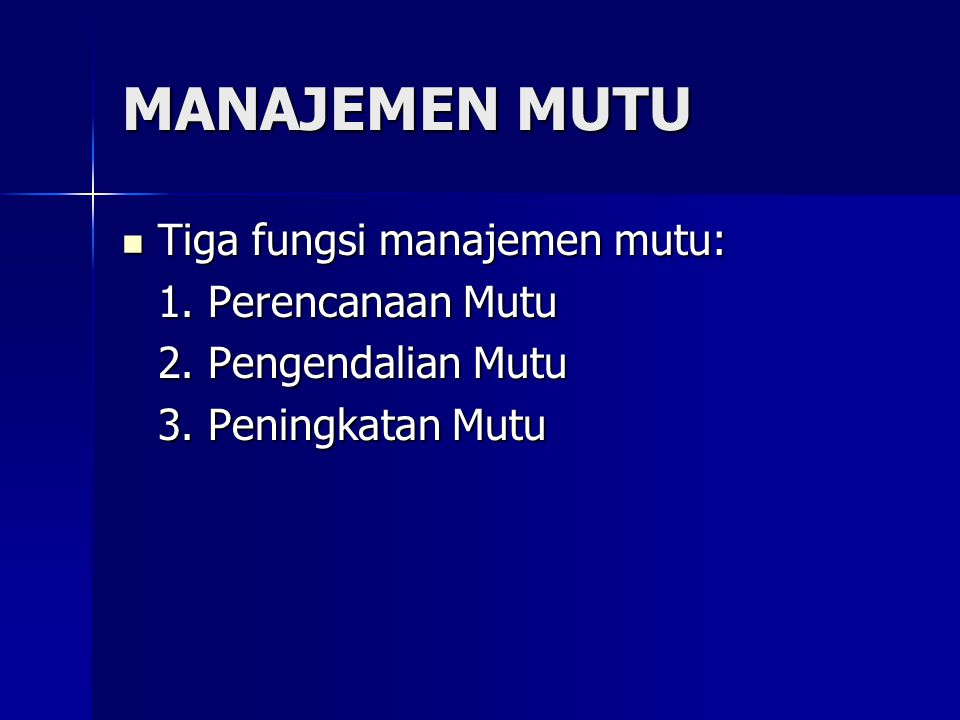 MANAJEMEN MUTU Tiga fungsi manajemen mutu: 1. Perencanaan Mutu