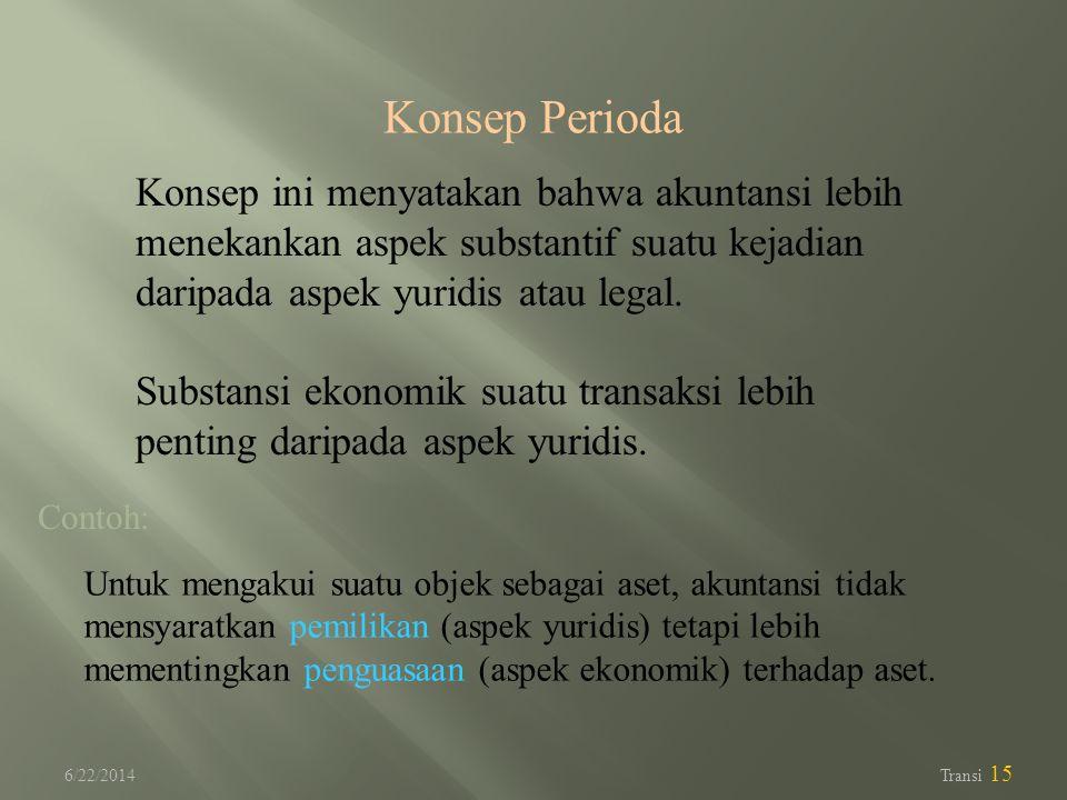 Konsep Perioda Konsep ini menyatakan bahwa akuntansi lebih menekankan aspek substantif suatu kejadian daripada aspek yuridis atau legal.