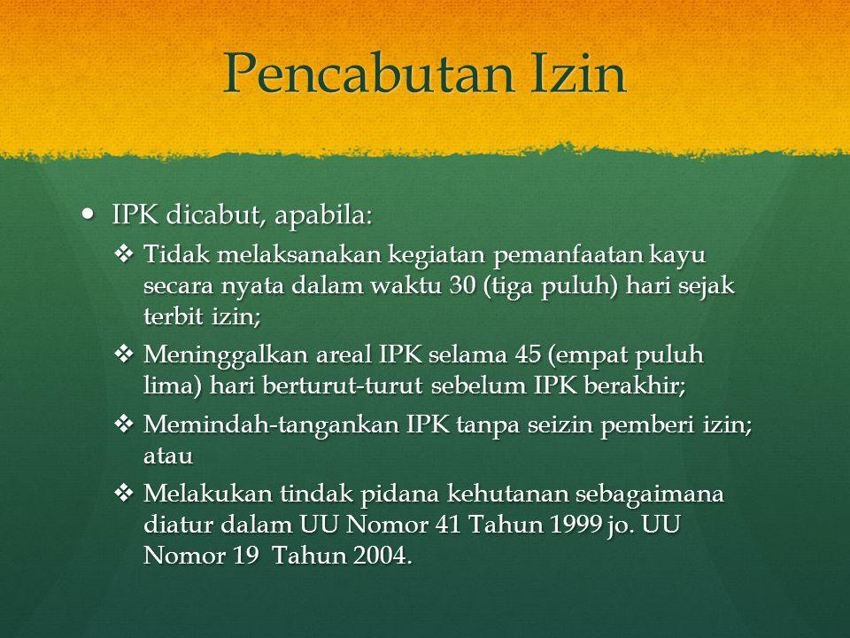 Pencabutan Izin IPK dicabut, apabila: