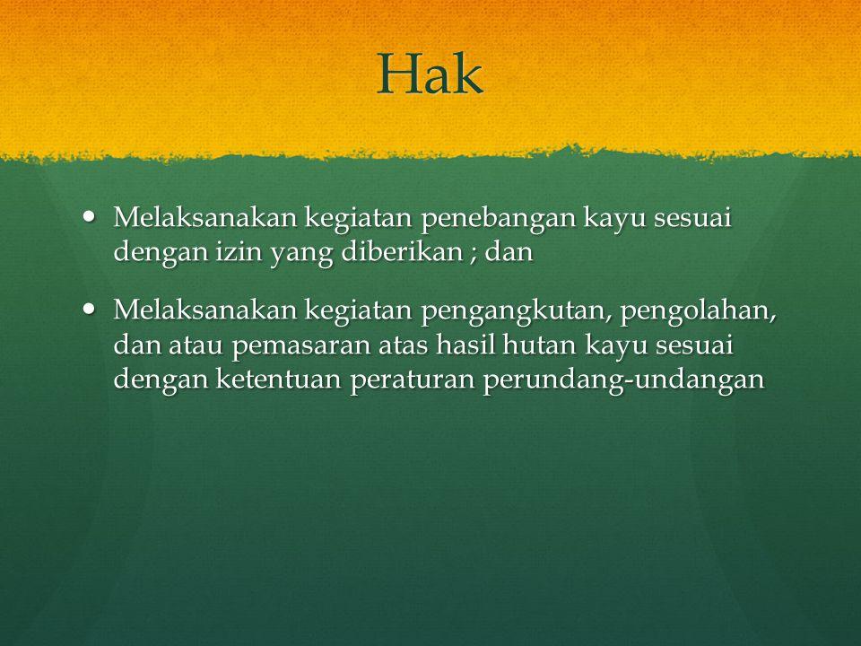 Hak Melaksanakan kegiatan penebangan kayu sesuai dengan izin yang diberikan ; dan.