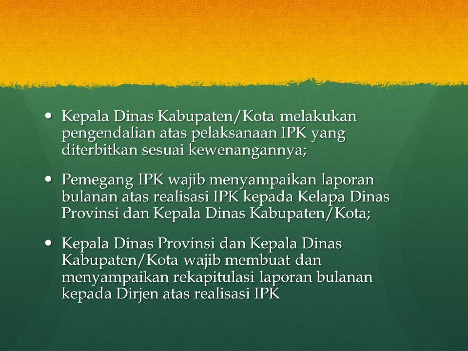 Kepala Dinas Kabupaten/Kota melakukan pengendalian atas pelaksanaan IPK yang diterbitkan sesuai kewenangannya;