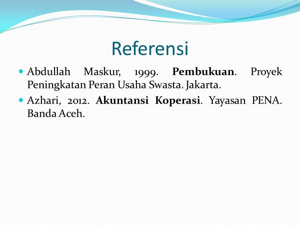 Referensi Abdullah Maskur, 1999. Pembukuan. Proyek Peningkatan Peran Usaha Swasta. Jakarta.
