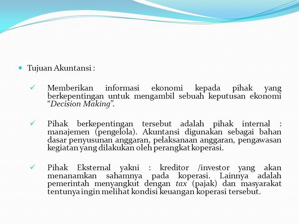 Tujuan Akuntansi : Memberikan informasi ekonomi kepada pihak yang berkepentingan untuk mengambil sebuah keputusan ekonomi Decision Making .