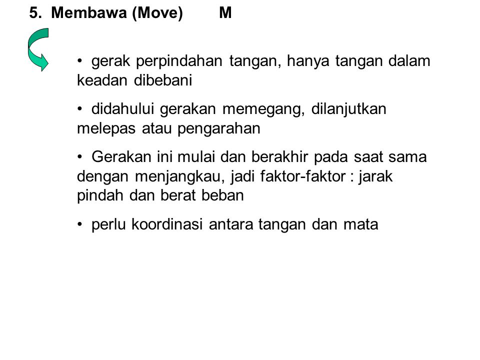 5. Membawa (Move) M gerak perpindahan tangan, hanya tangan dalam keadan dibebani.