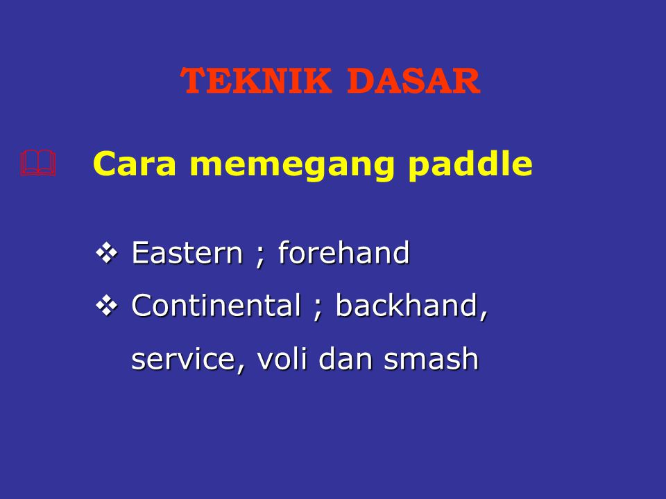 TEKNIK DASAR Cara memegang paddle Eastern ; forehand