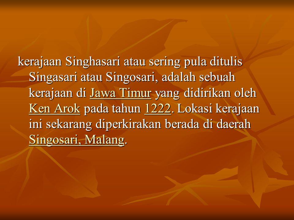 kerajaan Singhasari atau sering pula ditulis Singasari atau Singosari, adalah sebuah kerajaan di Jawa Timur yang didirikan oleh Ken Arok pada tahun 1222.
