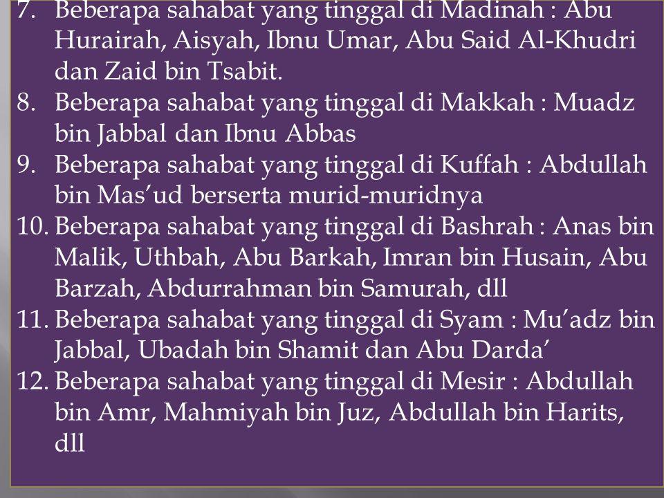 Beberapa sahabat yang tinggal di Madinah : Abu Hurairah, Aisyah, Ibnu Umar, Abu Said Al-Khudri dan Zaid bin Tsabit.