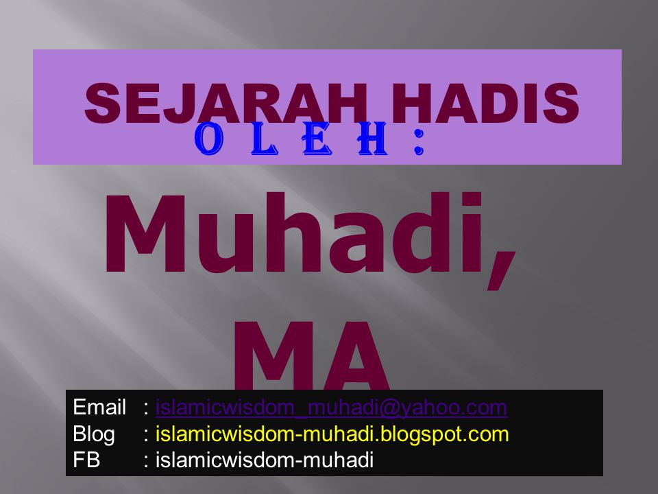 SEJARAH HADIS O l e h : Muhadi, MA